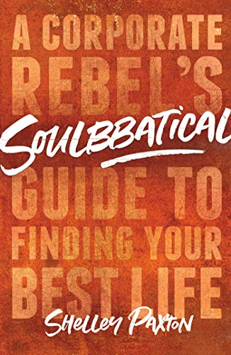 Soulbbatical: A Corporate Rebel's Guide to Finding Your Best Life